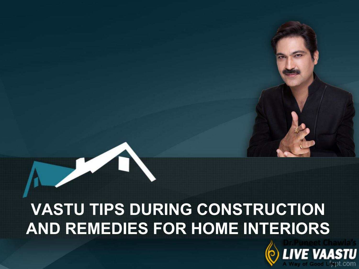 Vastu tips during construction and remedies for home interiors by ...