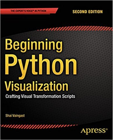 Beginning Python Visualization: Crafting Visual