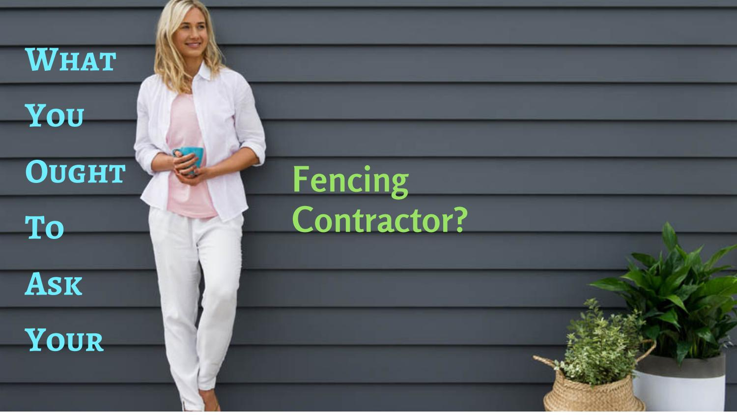 What You Ought To Ask Your Fencing Contractor By All Perth
