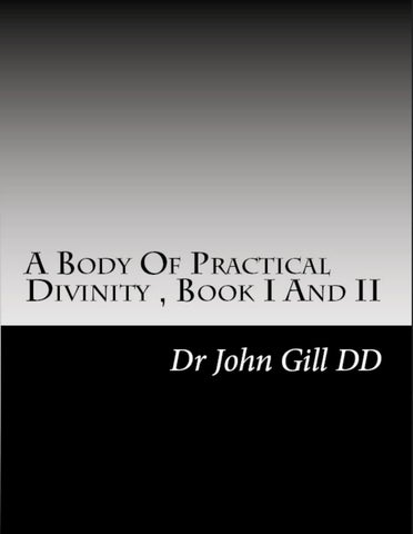 A Body Of Practical Divinity by John Gill Books I and II by