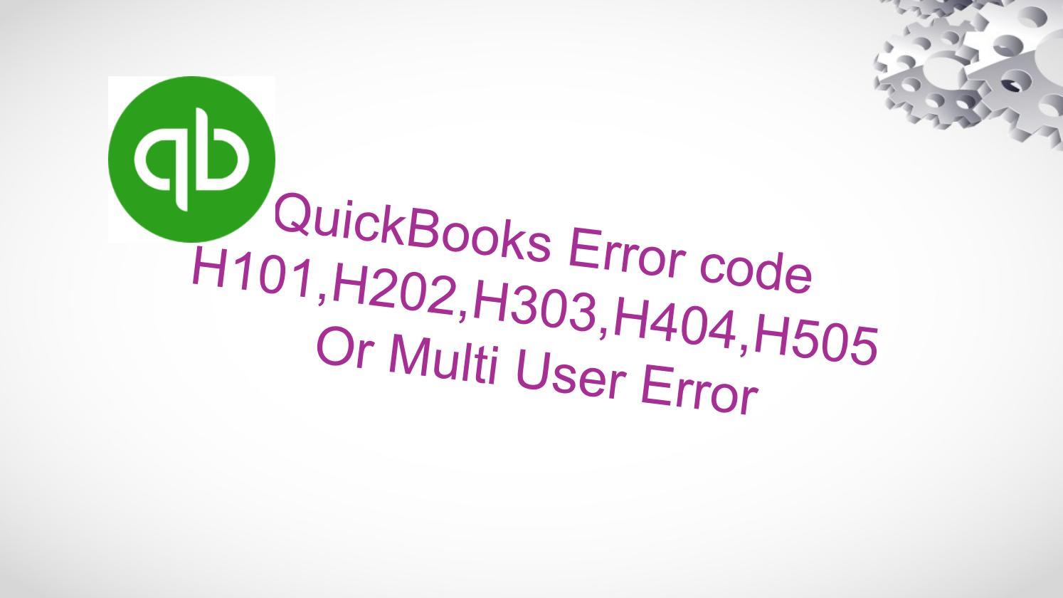 Quickbooks error code h101,H202,H303,H404,H505 Or Multi User