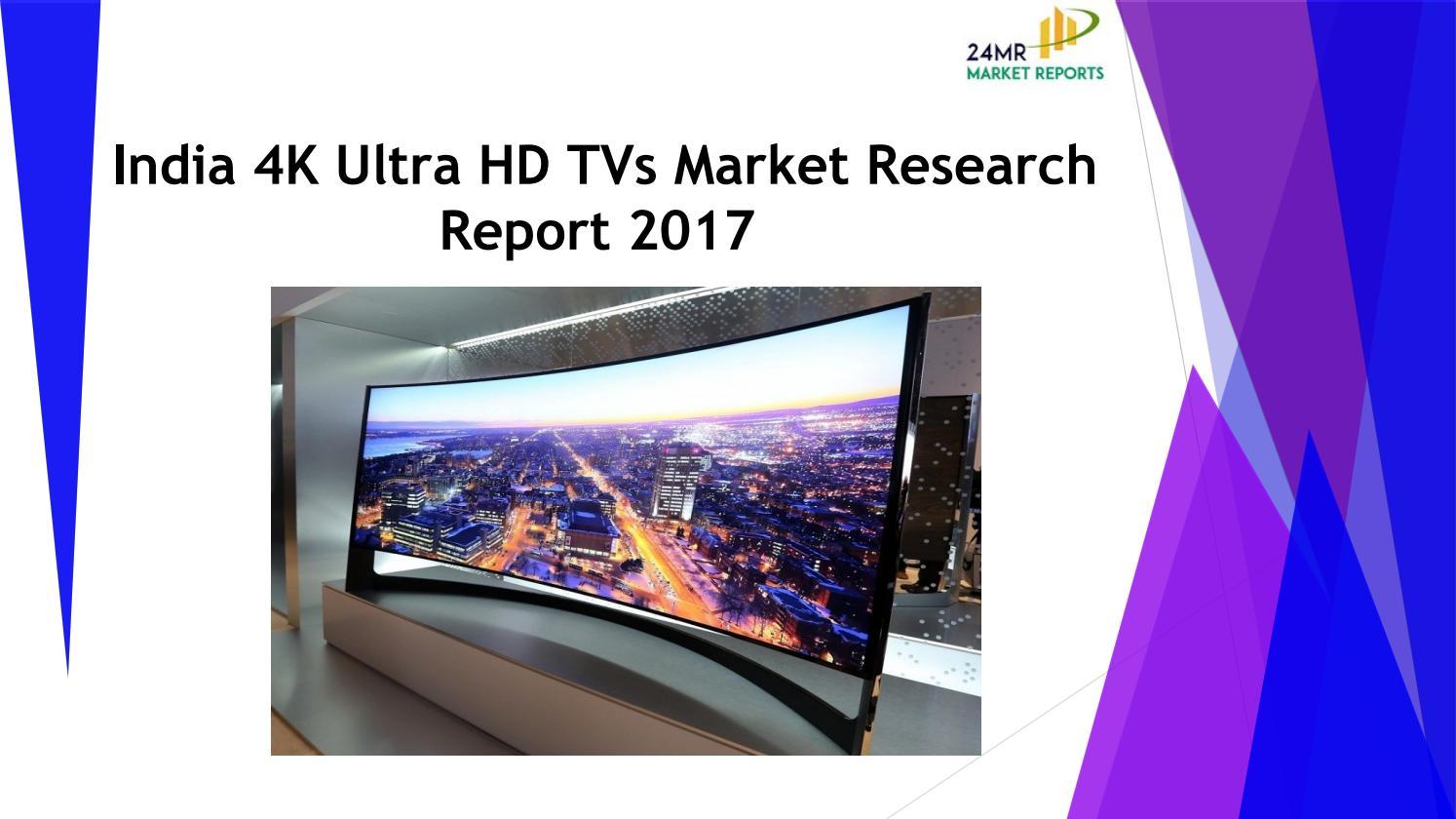 05e23789d491 24 Market Reports  India 4K Ultra HD TVs Market Research Report 2017 by  Vansh Rao - issuu