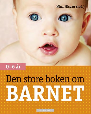 de627f0d0 Nina Misvær Den store boken om barnet by Cappelen Damm AS - issuu