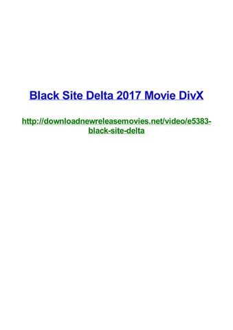 Black Site Delta 2017 Movie Divx By Frank Seamons Issuu