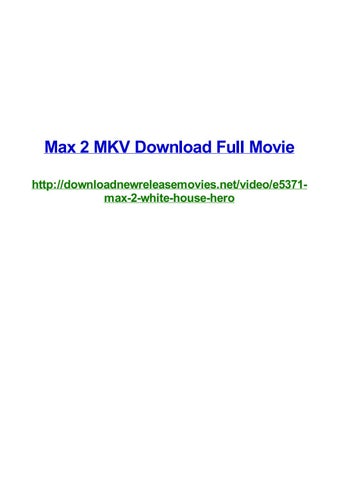 Max 2 mkv download full movie by Frank Seamons - issuu