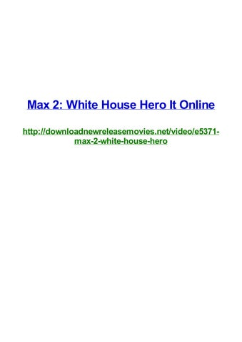 Max 2 White House Hero It Online By Frank Seamons Issuu