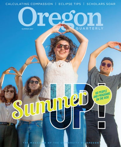 Oregon Quarterly Summer 2017 by UO/Oregon Quarterly - issuu