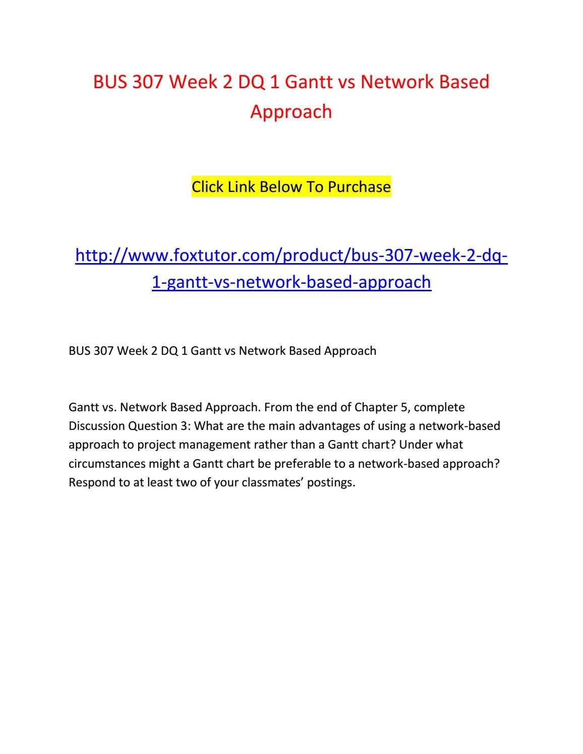 Bus 307 Week 2 Dq 1 Gantt Vs Network Based Approach By Bus307ft Issuu