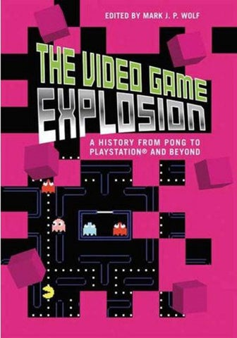 The Video Game Explosion A History From P Mark J P Wolf By Cmfoto