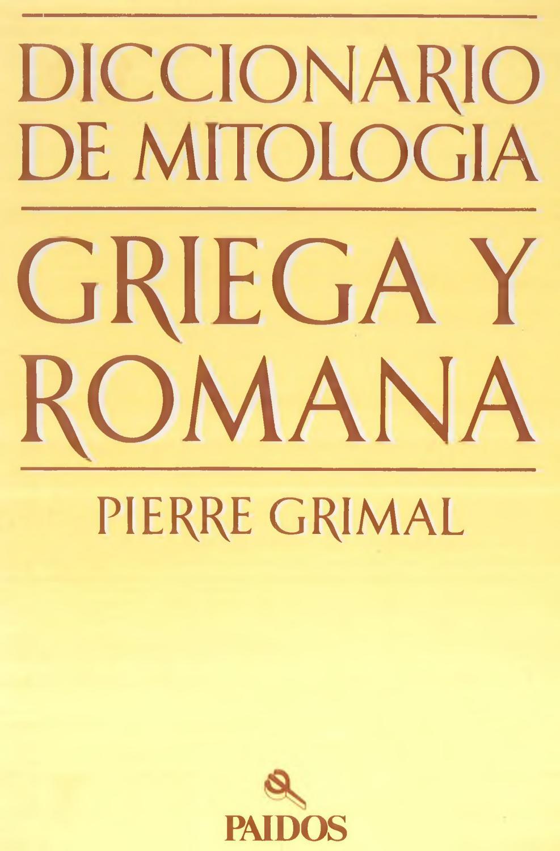 Pierre Grimal - Diccionario de mitología griega y romana (Págs. 1-498) by  Nezasul - issuu