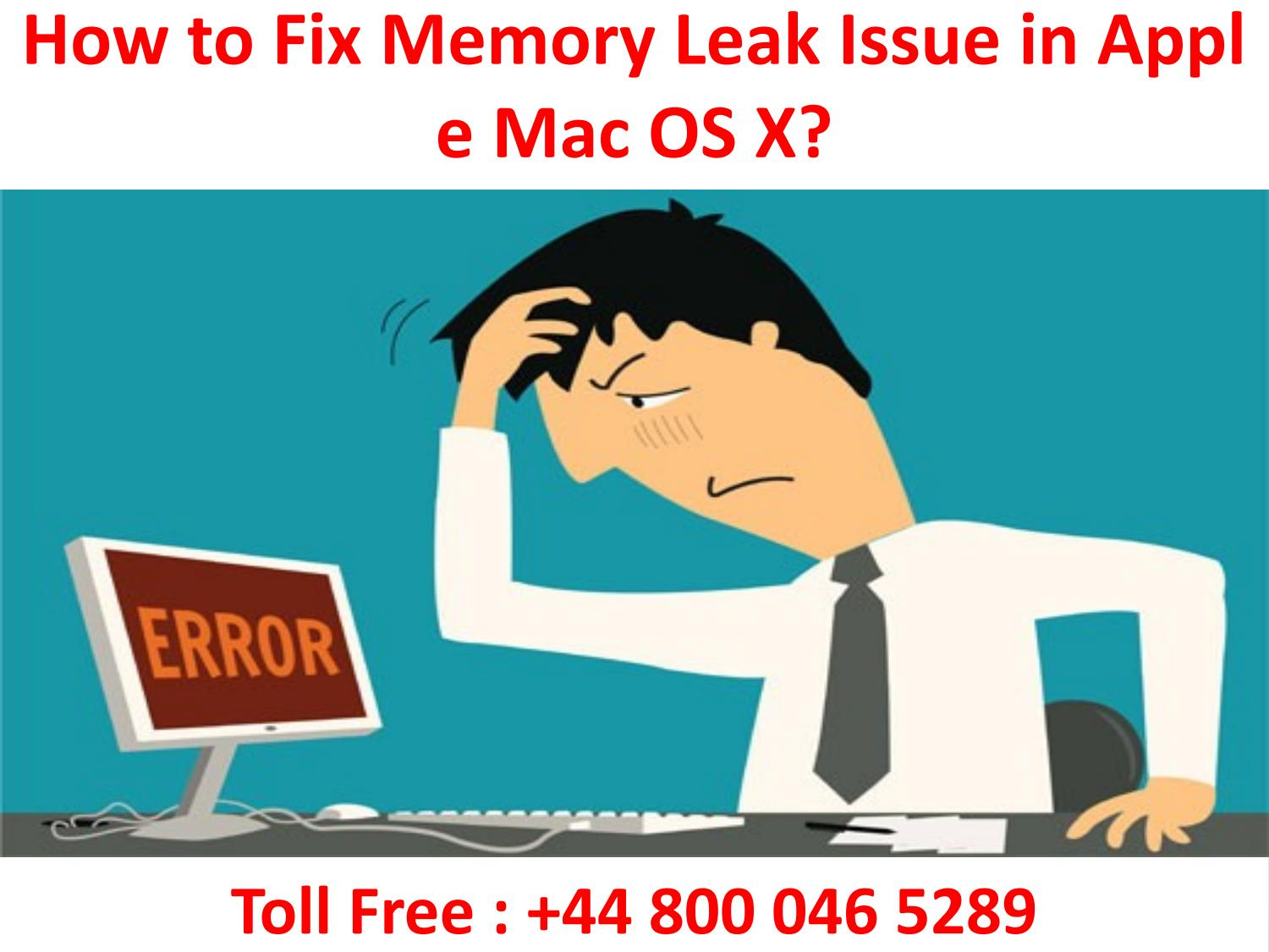 +44-800-046-5289 Steps to Fix Memory Leak Issue in Mac OS X? +44-800-046-5289 Steps to Fix Memory Leak Issue in Mac OS X?