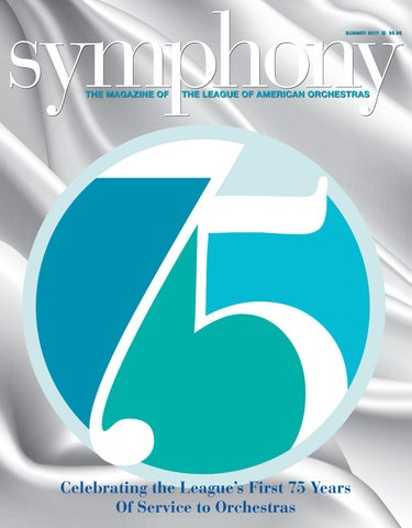 Symphony Summer 2017 by League of American Orchestras - issuu