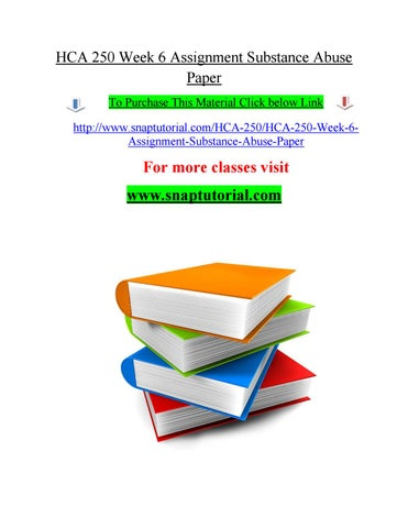 hca week assignment substance abuse snaptutorial com by   substance abuse paper to purchase this material click below link snaptutorial com hca 250 hca 250 week 6assignment substance abuse paper