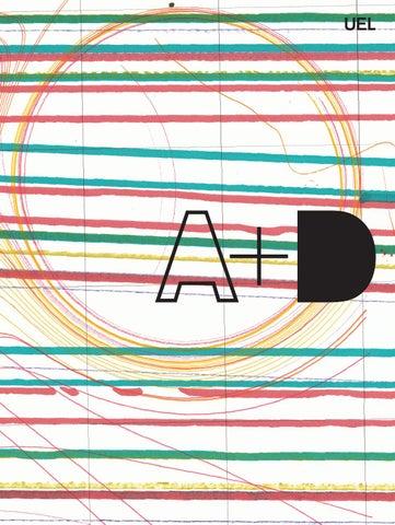 1bc468bb4c A+D Architecture + Design Yearbook 2017 Publisher University of East London  Editor Dr Anastasia Karandinou Graphic Design Jon Spencer Showcase Edition  June ...