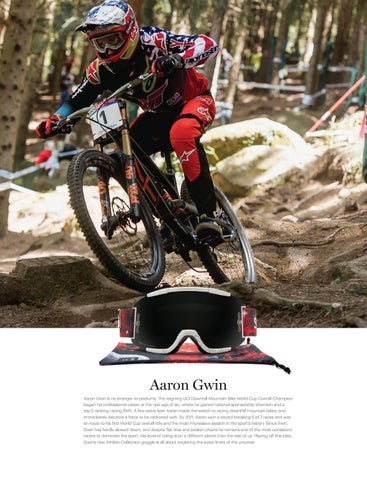 1d463b297a5 Aaron Gwin Aaron Gwin is no stranger to podiums. The reigning UCI Downhill  Mountain Bike World Cup Overall Champion began his professional career at  the ...