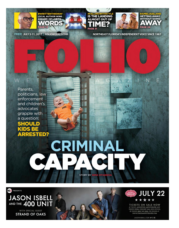 07 05 17 criminal capacity by folio weekly issuu