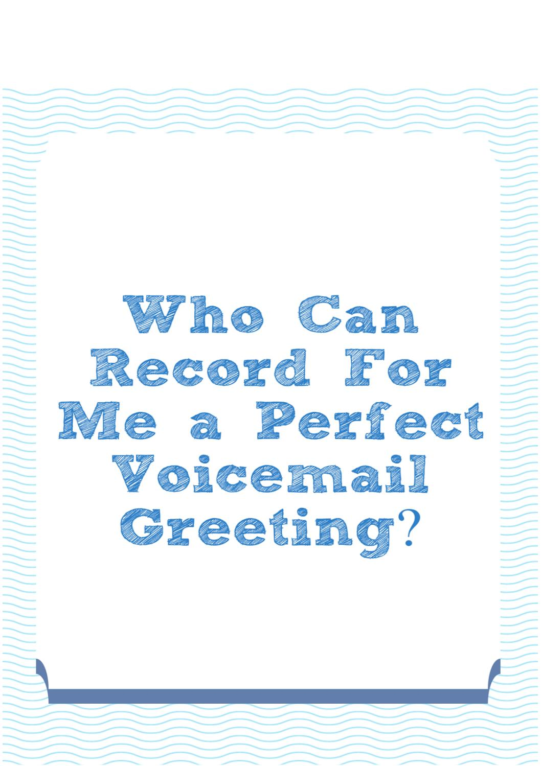 Who can record for me a perfect voicemail greeting by voice mail who can record for me a perfect voicemail greeting by voice mail lady issuu kristyandbryce Gallery