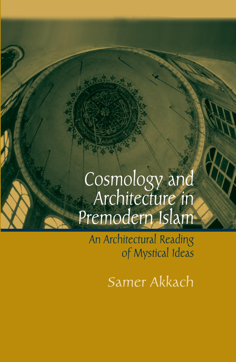 Cosmology and architecture in premodern islam by Samer