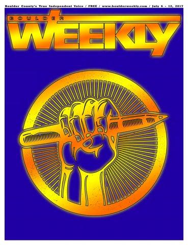 7 6 17 boulder weekly by Boulder Weekly - issuu