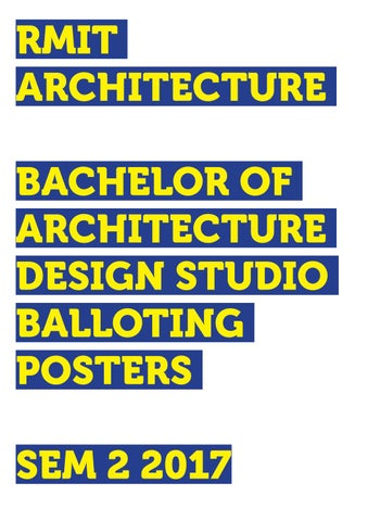 RMIT ARCHITECTURE BACHELOR OF ARCHITECTURE DESIGN STUDIO BALLOTING POSTERS  SEM 2 2017
