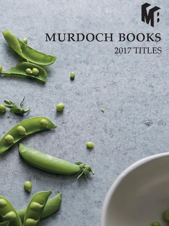 Murdoch books catalogue 2017 by Murdoch Books - issuu