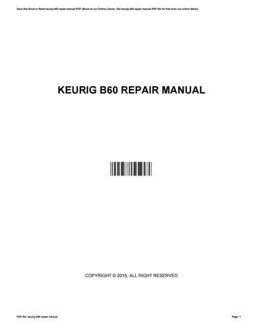 keurig b60 repair manual by johnnieludwig4570 issuu rh issuu com Keurig B60 Instruction Book keurig b60 parts manual