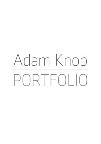 7559608e2fc71 Adam Knop PORTFOLIO 2017 by Adam Knop - issuu