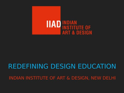 REDEFINING DESIGN EDUCATION INDIAN INSTITUTE OF ART NEW DELHI