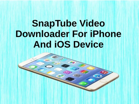 SnapTube Video Downloader For iPhone And iOS Device by Stephen S