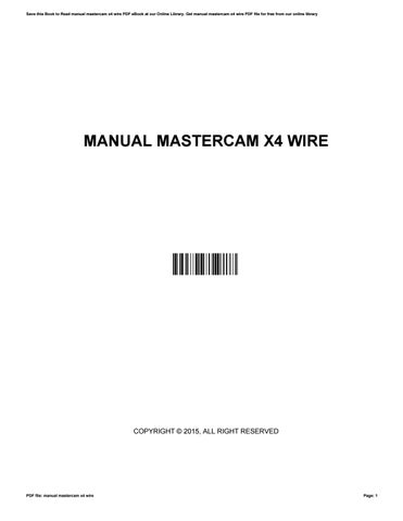 manual mastercam x4 wire by wesleylamb4850 issuu rh issuu com Mastercam Tutorial Lathe Mastercam X4 Tutorial
