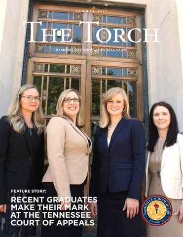 The Torch Nashville School Of Law Magazine Summer 2017 By