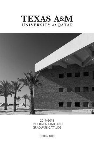 b7e4a812f6769 2017-2018 Undergraduate and Graduate Catalog by Texas A M at Qatar ...