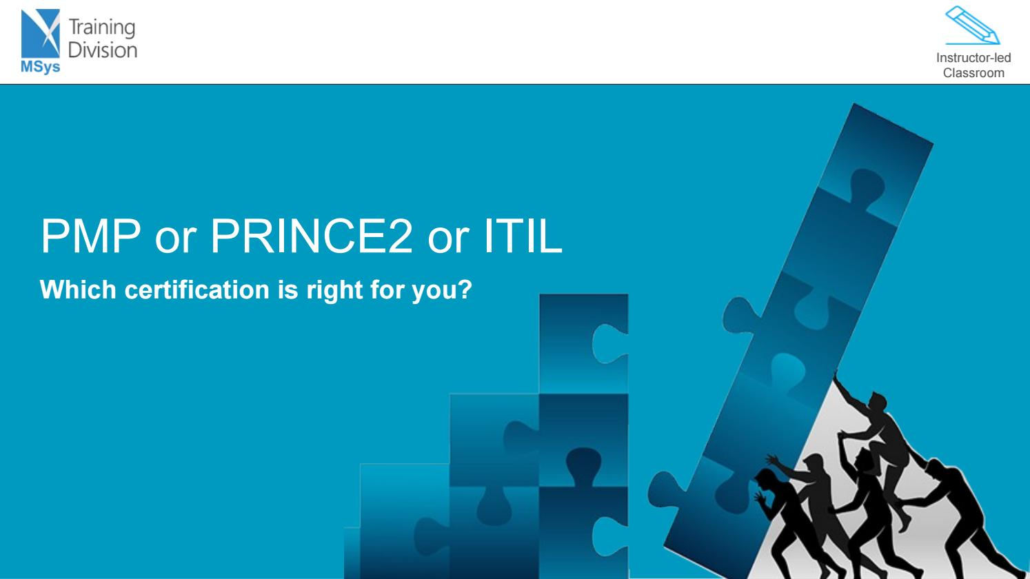Which Is The Right Certification For You Pmp Or Prince2 Or Itil By