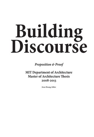 Building Discourse: M Arch Thesis Projects, 2008-2013 by MIT