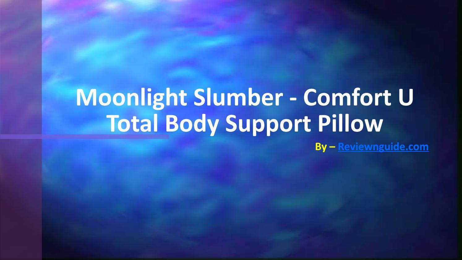 Petite Moonlight Slumber Petite Comfort U Total Body Support Pillow
