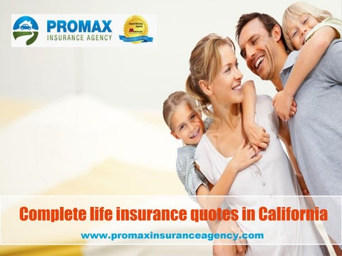 Complete Life Insurance Quotes In California Www.promaxinsuranceagency.com