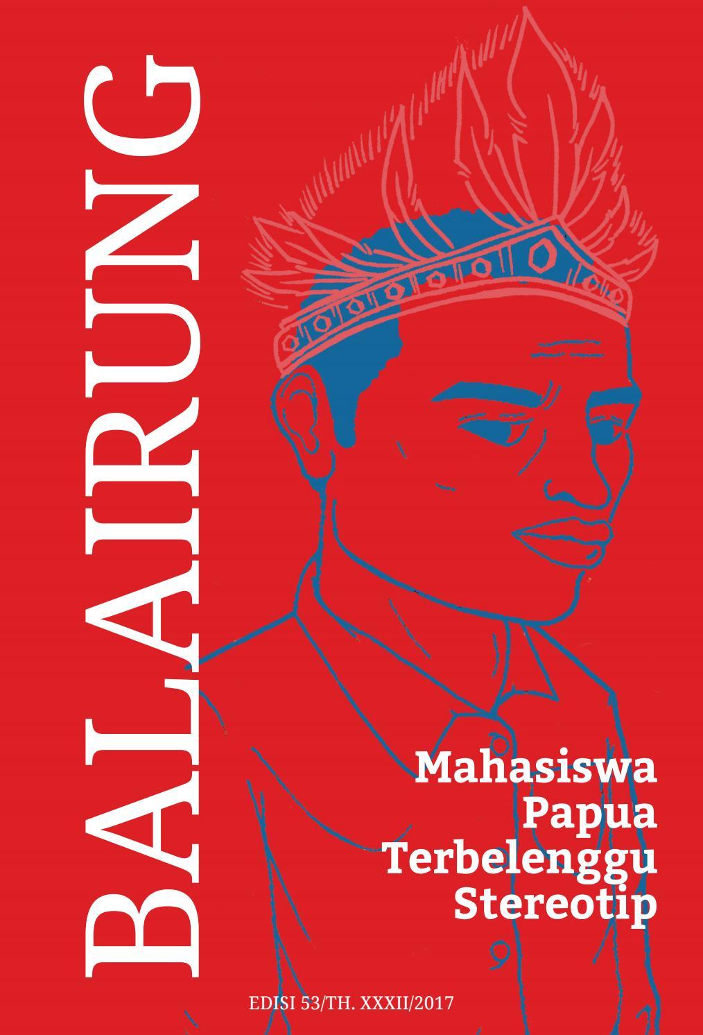 Majalah Balairung Edisi 53 Mahasiswa Papua Terbelenggu Stereotip By