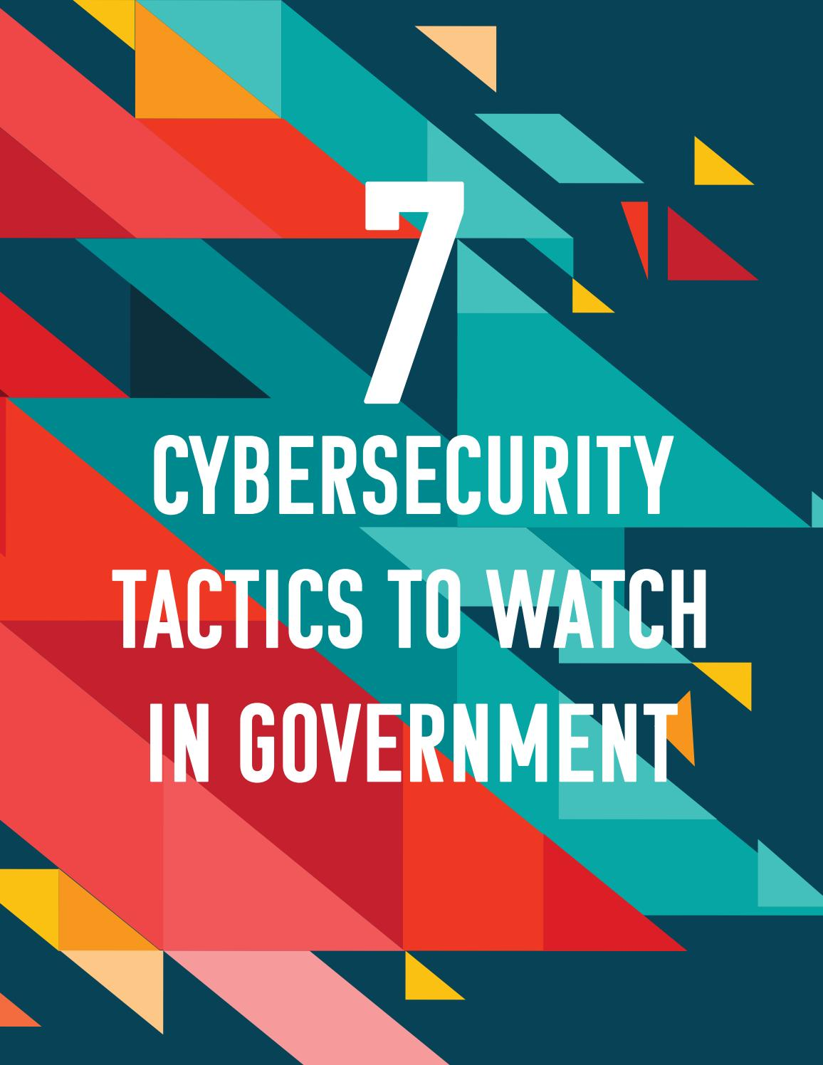 7 Cybersecurity Tactics to Watch in Government by GovLoop