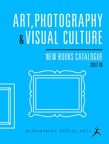 Art photography visual culture catalogue 2017 18 by bloomsbury art photography visual culture new books catalogue 2017 18 fandeluxe Gallery