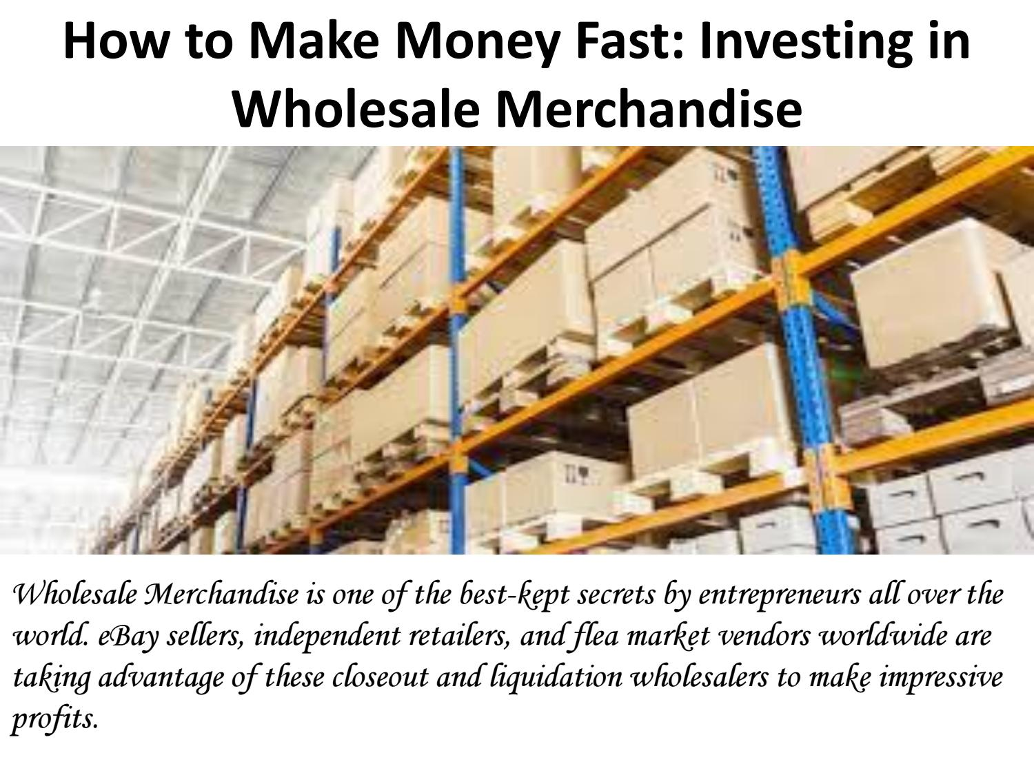 How To Make Money Fast Investing In Wholesale Merchandise By Tdw Closeouts Issuu