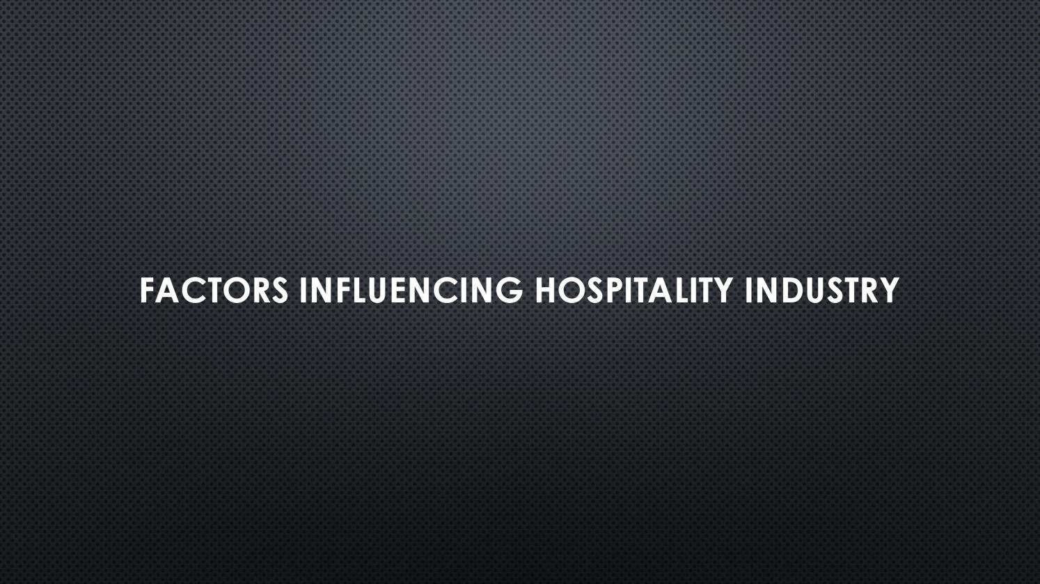 factors that influence hospitality industry
