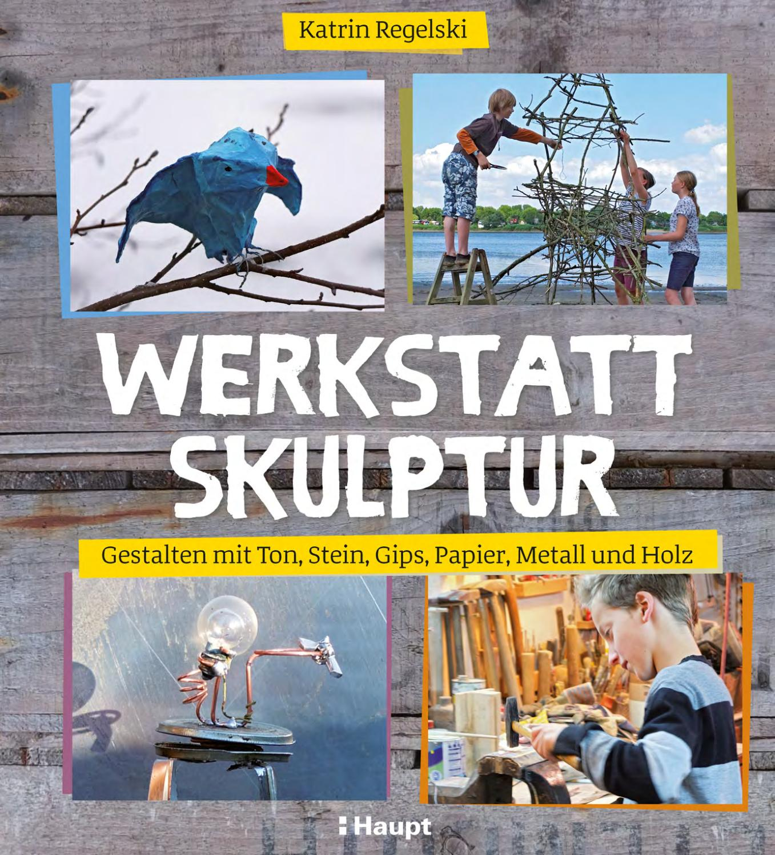 Regelski, Werkstatt Skulptur by Haupt Verlag - issuu