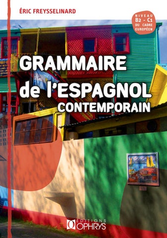 Grammaire De L Espagnol Contemporain E Freysselinard Editions Ophrys By To Groupe Issuu