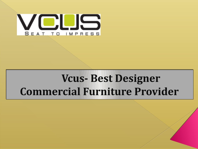 Best Designer Commercial Furniture Provider By - Vcus.com.sg