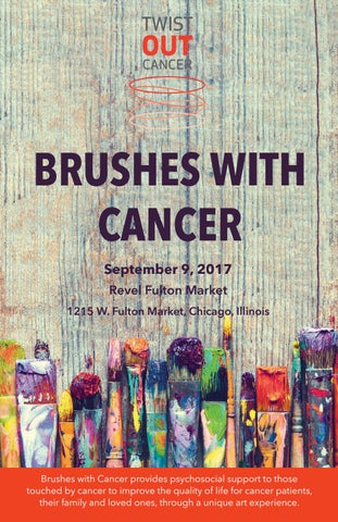 896c063ec BRUSHES WITH CANCER September 9, 2017 Revel Fulton Market 1215 W. Fulton  Market, Chicago, Illinois. Brushes with Cancer provides psychosocial  support to ...