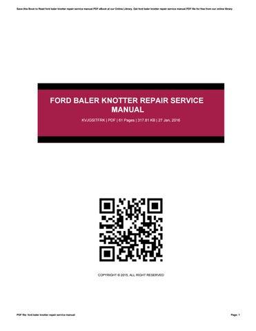 ford baler knotter repair service manual by bonita issuu rh issuu com Knotter Pulp Bobbin Knotter