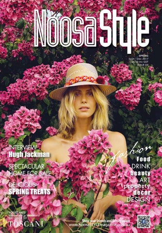 2580650cf4c NoosaStyle SPRING Sept - Dec 2017  5.50 inc GST ISSUE 69. INTERVIEW. Hugh  Jackman SPECTACULAR HOME FOR SALE DELICIOUS. SPRING TREATS YOSUZI HATS ...