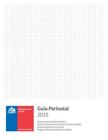 d2c446c9f Guía Perinatal 2015 Subsecretaría de Salud Pública División Prevención y  Control de Enfermedades Departamento de Ciclo Vital Programa Nacional Salud  de la ...