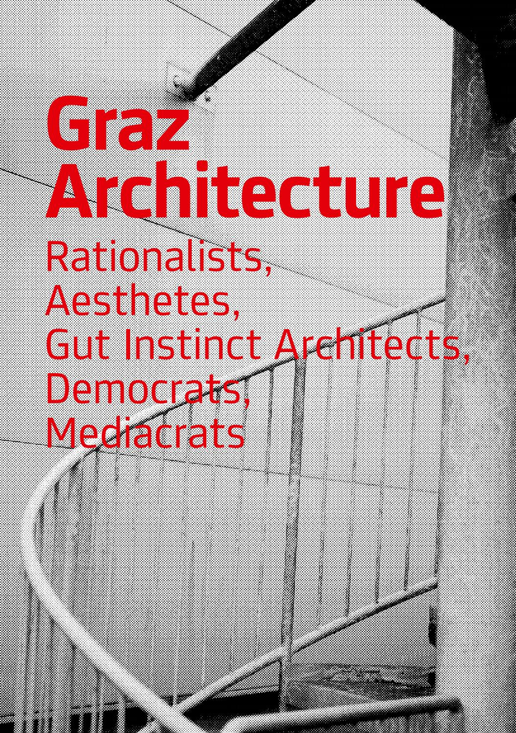 Graz Architecture. Rationalists, Aesthetes, Gut Instinct Architects ...