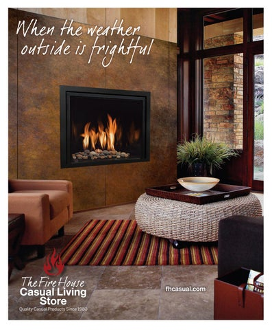 When The Weather Outside Is Frightful. The Fire House. Casual Living Store